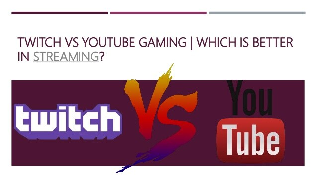 is it better to stream on twitch or youtube