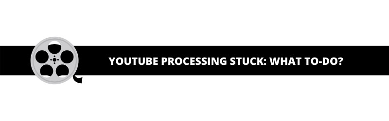how long do youtube videos take to process